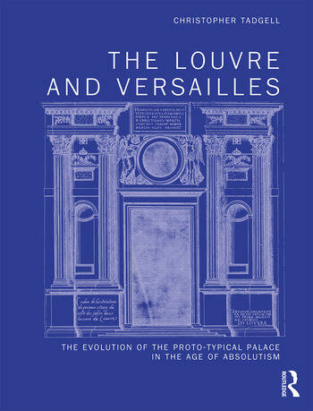The Louvre and Versailles The Evolution of the Proto-typical Palace in the Age of Absolutism book cover