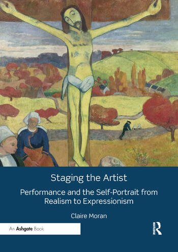 Staging the Artist Performance and the Self-Portrait from Realism to Expressionism book cover