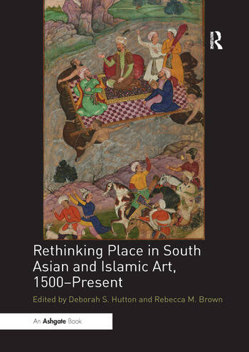 Rethinking Place in South Asian and Islamic Art, 1500-Present book cover