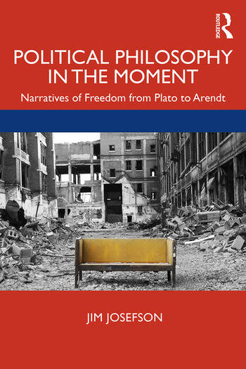 Political Philosophy In the Moment Narratives of Freedom from Plato to Arendt book cover