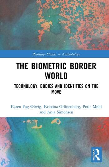 The Biometric Border World Technology, Bodies and Identities on the Move book cover