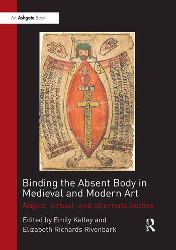 Binding the Absent Body in Medieval and Modern Art Abject, virtual, and alternate bodies book cover