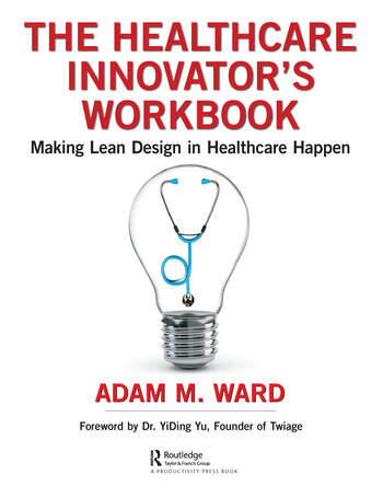 The Healthcare Innovator's Workbook Making Lean Design in Healthcare Happen book cover