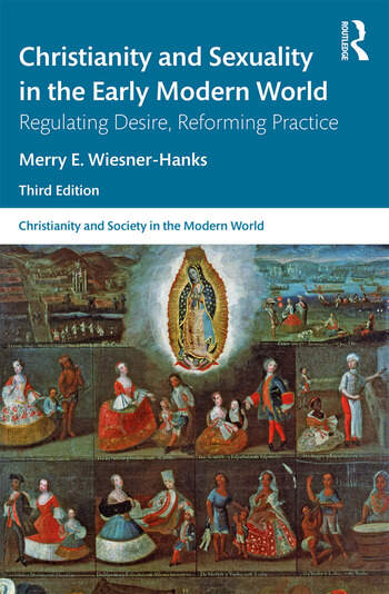 Christianity and Sexuality in the Early Modern World Regulating Desire, Reforming Practice book cover