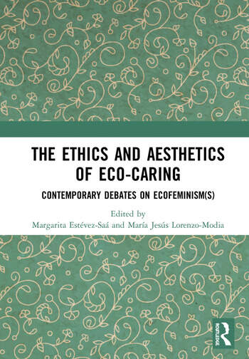 The Ethics and Aesthetics of Eco-caring Contemporary Debates on Ecofeminism(s) book cover