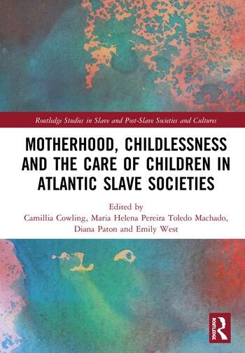 Motherhood, Childlessness and the Care of Children in Atlantic Slave Societies book cover
