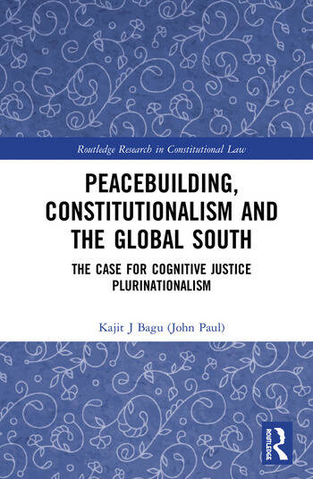 Peacebuilding, Constitutionalism and the Global South The Case for Cognitive Justice Plurinationalism book cover