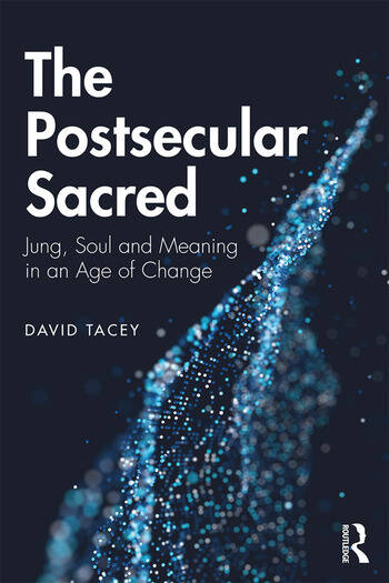 The Postsecular Sacred Jung, Soul and Meaning in an Age of Change book cover