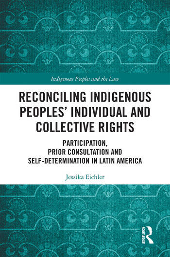 Reconciling Indigenous Peoples' Individual and Collective Rights Participation, Prior Consultation and Self-Determination in Latin America book cover