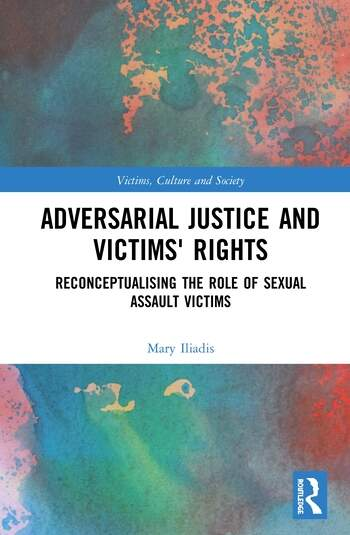 Adversarial Justice and Victims' Rights Reconceptualising the Role of Sexual Assault Victims book cover