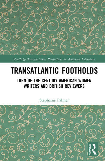 Transatlantic Footholds Turn-of-the-Century American Women Writers and British Reviewers book cover