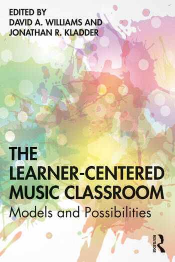 The Learner-Centered Music Classroom Models and Possibilities book cover