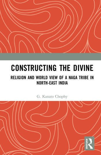 Constructing the Divine Religion and World View of a Naga Tribe in North-East India book cover