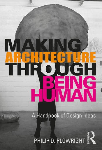 Making Architecture Through Being Human A Handbook of Design Ideas book cover
