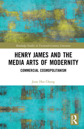 Henry James and the Media Arts of Modernity Commercial Cosmopolitanism book cover