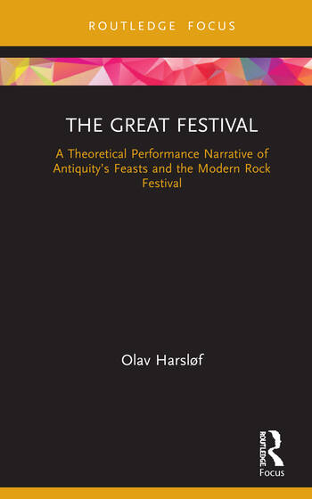 The Great Festival A theoretical performance narrative of antiquity's feasts and the modern rock festival book cover