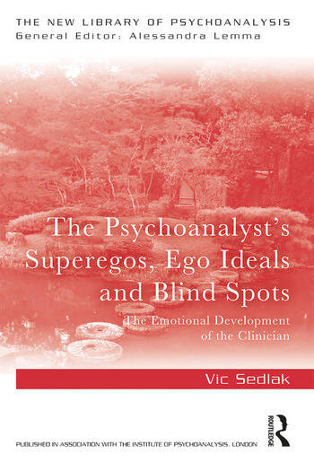 The Psychoanalyst's Superegos, Ego Ideals and Blind Spots The Emotional Development of the Clinician book cover