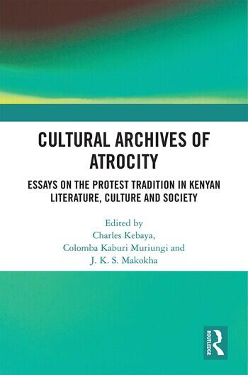 Cultural Archives of Atrocity Essays on the Protest Tradition in Kenyan Literature, Culture and Society book cover