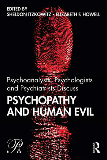 Psychoanalysts, Psychologists and Psychiatrists Discuss Psychopathy and Human Evil book cover