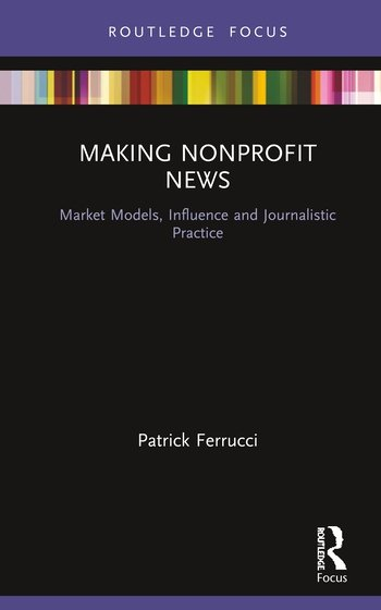 Making Nonprofit News Market Models, Influence and Journalistic Practice book cover