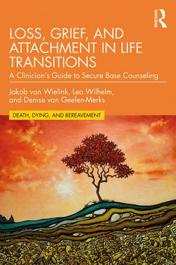 Loss, Grief, and Attachment in Life Transitions A Clinician's Guide to Secure Base Counseling book cover