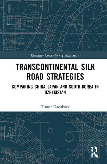 Transcontinental Silk Road Strategies Comparing China, Japan and South Korea in Uzbekistan book cover