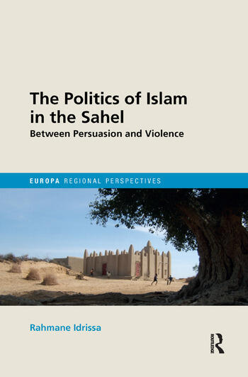 The Politics of Islam in the Sahel Between Persuasion and Violence book cover