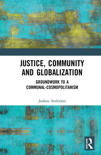 Justice, Community and Globalization Groundwork to a Communal-Cosmopolitanism book cover