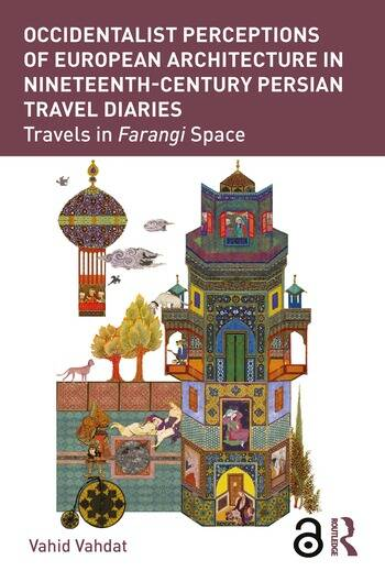 Occidentalist Perceptions of European Architecture in Nineteenth-Century Persian Travel Diaries Travels in Farangi Space book cover