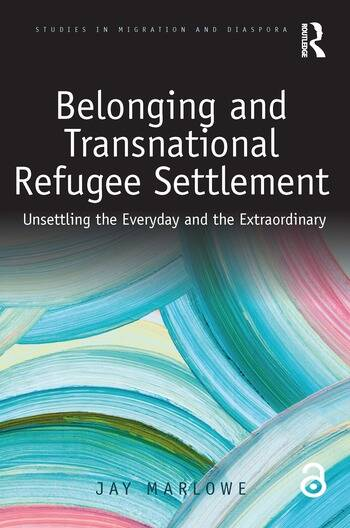 Belonging and Transnational Refugee Settlement Unsettling the Everyday and the Extraordinary book cover
