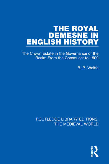 The Royal Demesne in English History The Crown Estate in the Governance of the Realm From the Consquest to 1509 book cover