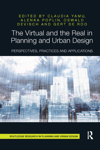 The Virtual and the Real in Planning and Urban Design Perspectives, Practices and Applications book cover