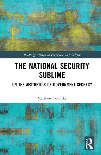 The National Security Sublime On the Aesthetics of Government Secrecy book cover