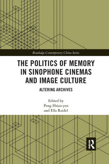The Politics of Memory in Sinophone Cinemas and Image Culture Altering Archives book cover