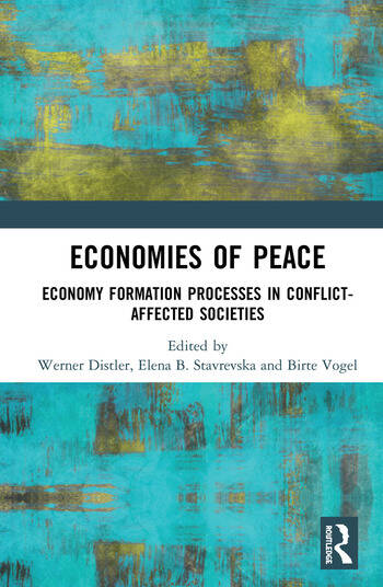 Economies of Peace Economy Formation Processes in Conflict-Affected Societies book cover
