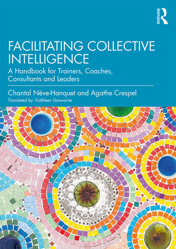 Facilitating Collective Intelligence A Handbook for Trainers, Coaches, Consultants and Leaders book cover