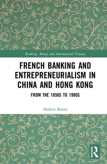French Banking and Entrepreneurialism in China and Hong Kong From the 1850s to 1980s book cover