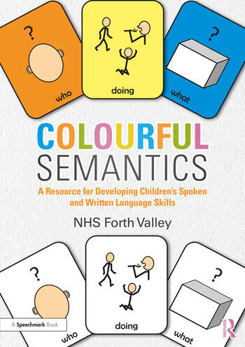 Colourful Semantics A Resource for Developing Children's Spoken and Written Language Skills book cover