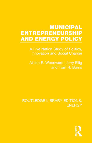 Municipal Entrepreneurship and Energy Policy A Five Nation Study of Politics, Innovation and Social Change book cover