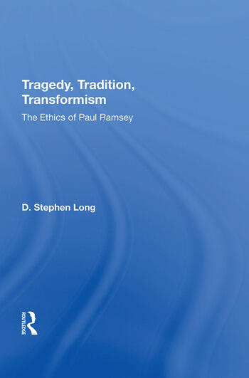 Tragedy, Tradition, Transformism The Ethics Of Paul Ramsey book cover
