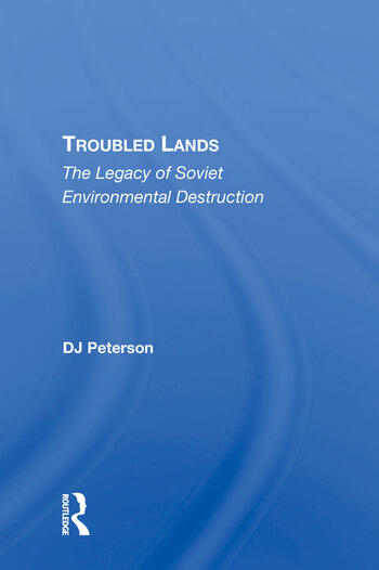 Troubled Lands The Legacy Of Soviet Environmental Destruction book cover
