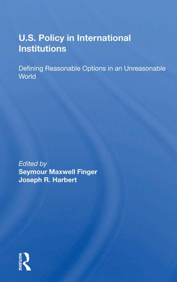 U.s. Policy In International Institutions Defining Reasonable Options In An Unreasonable World--special Student Edition, Updated And Revised book cover