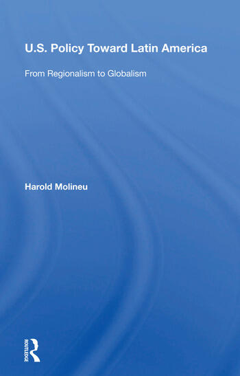U.s. Policy Toward Latin America From Regionalism To Globalism book cover