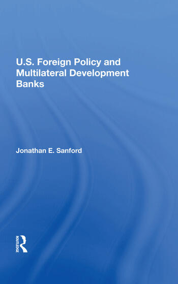 U.S. Foreign Policy And Multilateral Development Banks book cover