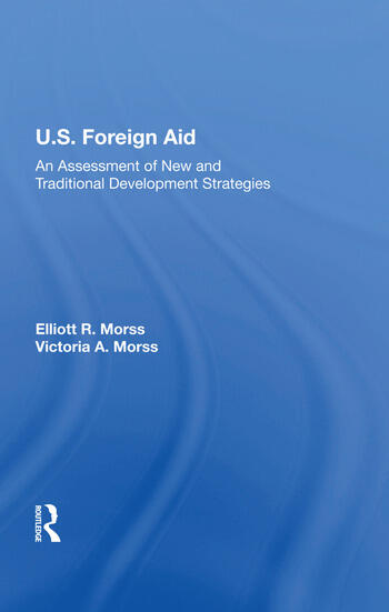 U.S. Foreign Aid An Assessment Of New And Traditional Development Strategies book cover