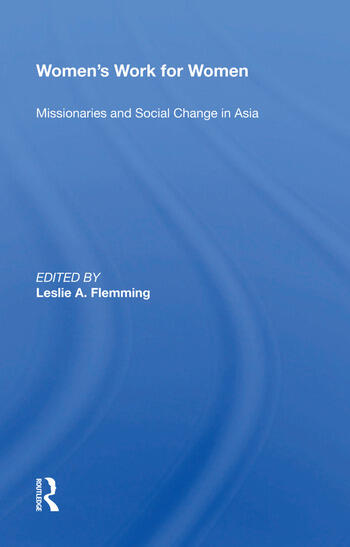 Women's Work For Women Missionaries And Social Change In Asia book cover