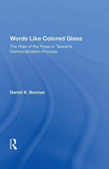 Words Like Colored Glass The Role Of The Press In Taiwan's Democratization Process book cover