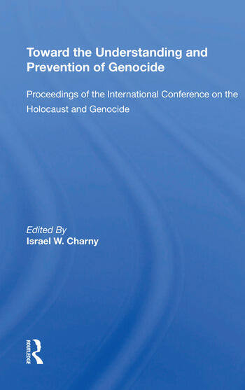 Toward The Understanding And Prevention Of Genocide Proceedings Of The International Conference On The Holocaust And Genocide book cover
