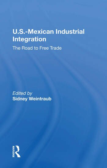 U.S.-Mexican Industrial Integration The Road To Free Trade book cover