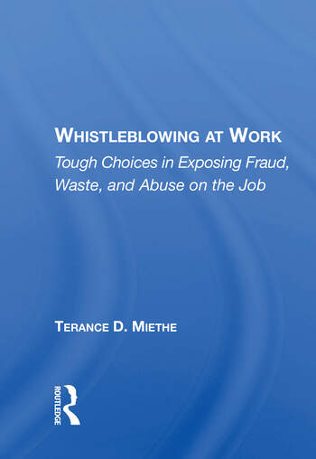 Whistleblowing At Work Tough Choices In Exposing Fraud, Waste, And Abuse On The Job book cover